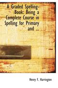 A Graded Spelling-Book