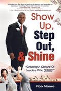 Show Up, Step Out, &; Shine Creating A Culture of Leaders Who Shine