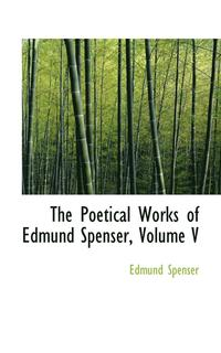 The Poetical Works of Edmund Spenser, Volume V