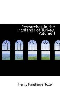Researches in the Highlands of Turkey, Volume I