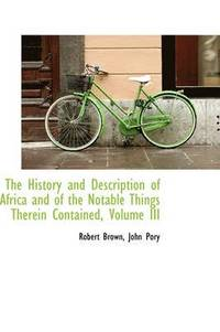 The History and Description of Africa and of the Notable Things Therein Contained, Volume III