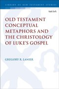Old Testament Conceptual Metaphors and the Christology of Luke s Gospel