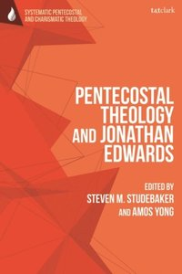 Pentecostal Theology and Jonathan Edwards