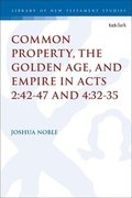 Common Property, the Golden Age, and Empire in Acts 2:42-47 and 4:32-35