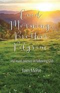 Good Morning, Brother Pilgrim: One Man's Journey in Following God