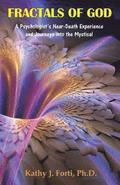 Fractals of God: A Psychologist's Near-Death Experience and Journeys Into the Mystical
