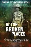 At The Broken Places: A fictionalized story of life and love, based on a young man's real-life journey into World War II