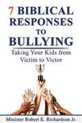 7 Biblical Responses to Bullying: Taking Your Kids from Victim to Victor