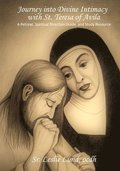 Journey into Divine Intimacy with St. Teresa of Avila: A Retreat, Spiritual Direction Guide, and Study Resource