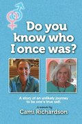 Do You Know Who I Once Was?: A story of an unlikely journey to become one's true self!