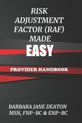 Risk Adjustment Factor (Raf) Made Easy: Provider Handbook
