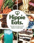 Hippie Eats: High-Vibe, Gluten-Free, Soy-Free, Refined-Sugar-Free & Vegan Friendly Flavorful Dishes