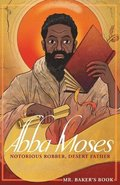 Abba Moses: Notorious Robber, Desert Father