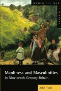 Manliness and Masculinities in Nineteenth-Century Britain