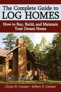 The Complete Guide to Log Homes