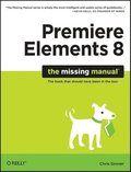 Premier Elements 8: The Missing Manual