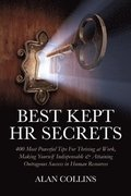 Best Kept HR Secrets: 400 Most Powerful Tips for Thriving at Work, Making Yourself Indispensable & Attaining Outrageous Success in Human Res