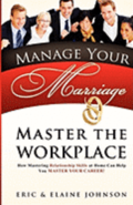 Manage Your Marriage Master the Workplace: How Mastering Relationship Skills at Home Can Help You Master Your Career