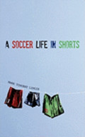 A Soccer Life in Shorts