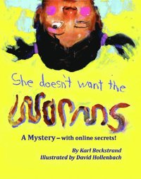 She Doesn't Want the Worms: A Mystery - with online secrets
