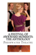 A Festival of Awkward Moments: The Anthology