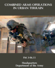 Combined Arms Operations in Urban Terrain: FM 3-06.11