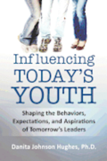 Influencing Today's Youth: Shaping the Behaviors, Expectations, and Aspirations of Tomorrow's Leaders