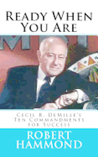 Ready When You Are: Cecil B. DeMille's Ten Commandments for Success