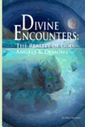 Divine Encounters: The Reality of God Angels & Demons