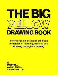 The Big Yellow Drawing Book: A Workbook Emphasizing the Basic Principles of Learning, Teaching and Drawing Through Cartooning.