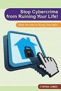 Stop Cyber Crime from Ruining Your Life!: Sixty Secrets to Keep You Safe