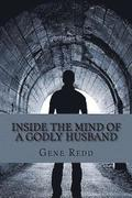 Inside the Mind of a Godly Husband: His Beliefs, His Thoughts, His Growth.