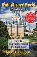 Walt Disney World for Newbies: Tour Disney Right the First Time