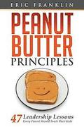 Peanut Butter Principles: 47 Leadership Lessons Every Parent Should Teach Their Kids