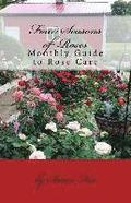 Four Seasons of Roses: Monthly Guide to Rose Care