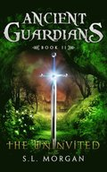 Ancient Guardians: The Uninvited (Ancient Guardian Series, Book 2)