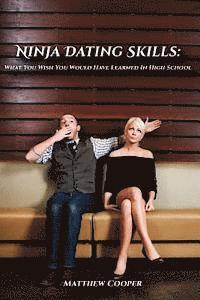 Ninja Dating Skills: What You Wish You Would Have Learned in High School