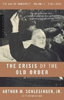 The Age of Roosevelt: Vol 1 The Crisis of the Old Order 1919-1933