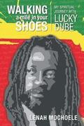 Walking A Mile In Your Shoes: My Spiritual Journey With Lucky Dube