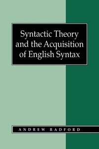 Syntactic Theory and the Acquisition of English Syntax
