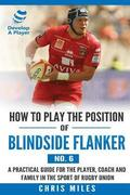 How to Play the Position of Blindside Flanker (No.6): How to Play the Position of Blindside Flanker (No.6)