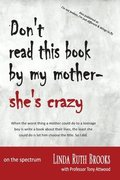 Don't Read This Book by My Mother, She's Crazy