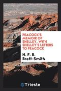 Peacock's Memoir of Shelley, with Shelley's Letters to Peacock