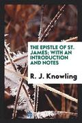 The Epistle of St. James; With an Introduction and Notes
