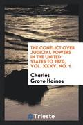 The Conflict Over Judicial Powers in the United States to 1870, Vol. XXXV, No. 1