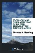 Toothache and Other Affections of the Teeth Relieved by the Electric Cautery