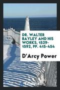 Dr. Walter Bayley and His Works, 1529-1592, Pp. 415-454