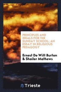 Principles and Ideals for the Sunday School; An Essay in Religious Pedagogy