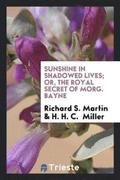 Sunshine in Shadowed Lives; Or, the Royal Secret of Morg. Bayne