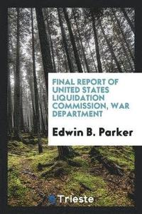 Final Report of United States Liquidation Commission, War Department